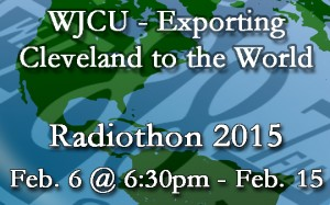 WJCU - exporting Cleveland to the world: Radiothon 2015 - Feb. 6 @ 6:30 - Feb. 15